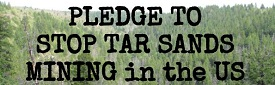 Pledge to Stop Tar Sands Mining in the US